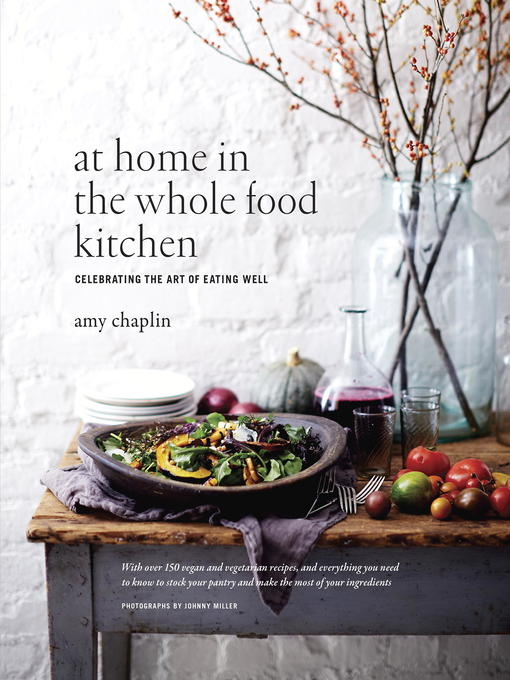 Title details for At Home in the Whole Food Kitchen by Amy Chaplin - Wait list