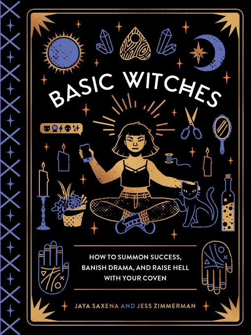 Basic witches : how to summon success, banish drama, and raise hell with your coven