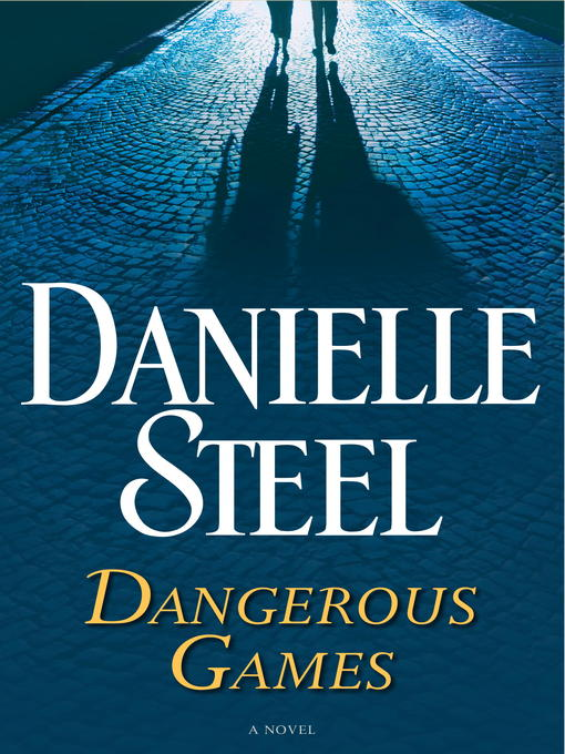 Title details for Dangerous Games by Danielle Steel - Wait list