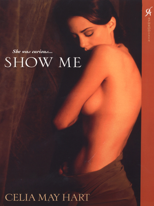 Title details for Show Me by Celia May Hart - Available