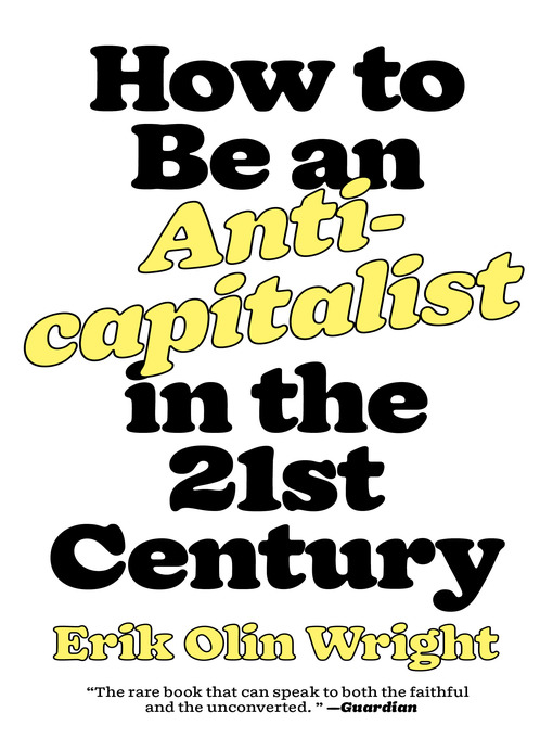 Title details for How to Be an Anticapitalist in the Twenty-First Century by Erik Olin Wright - Available