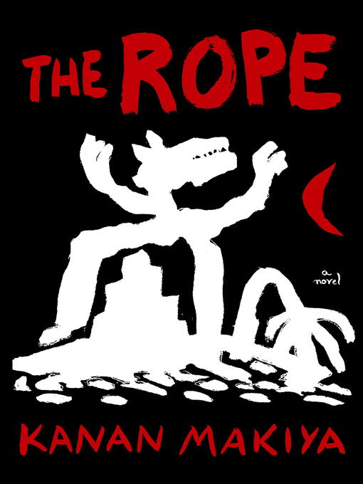 Title details for The Rope by Kanan Makiya - Available
