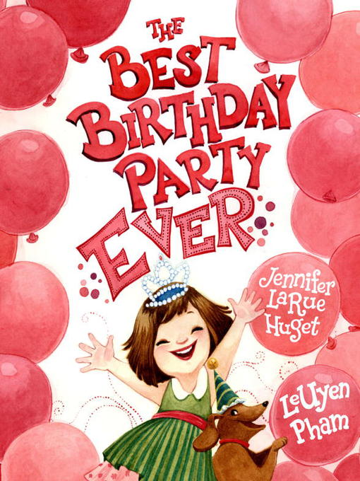 Title details for The Best Birthday Party Ever by Jennifer LaRue Huget - Wait list