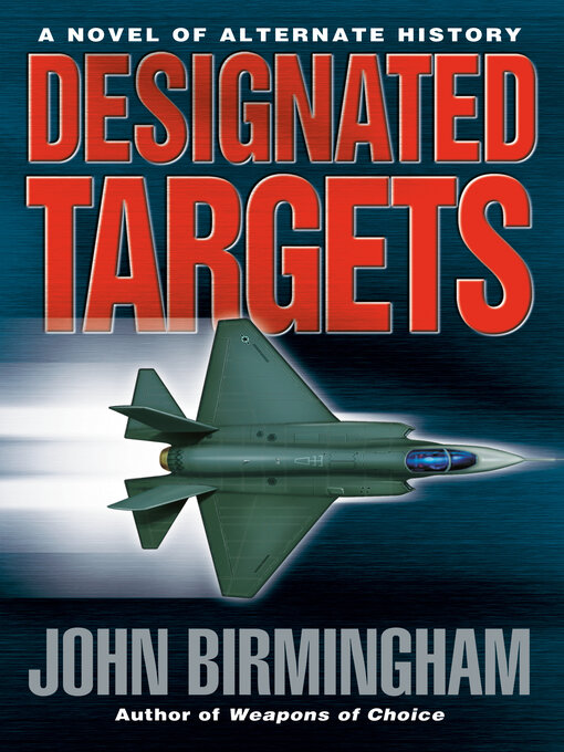 Title details for Designated Targets by John Birmingham - Available