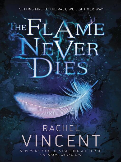 Title details for The Flame Never Dies by Rachel Vincent - Wait list