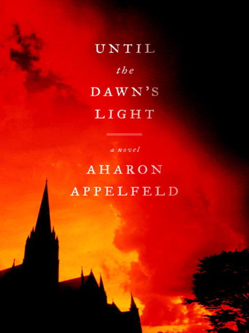 Title details for Until the Dawn's Light by Aharon Appelfeld - Available