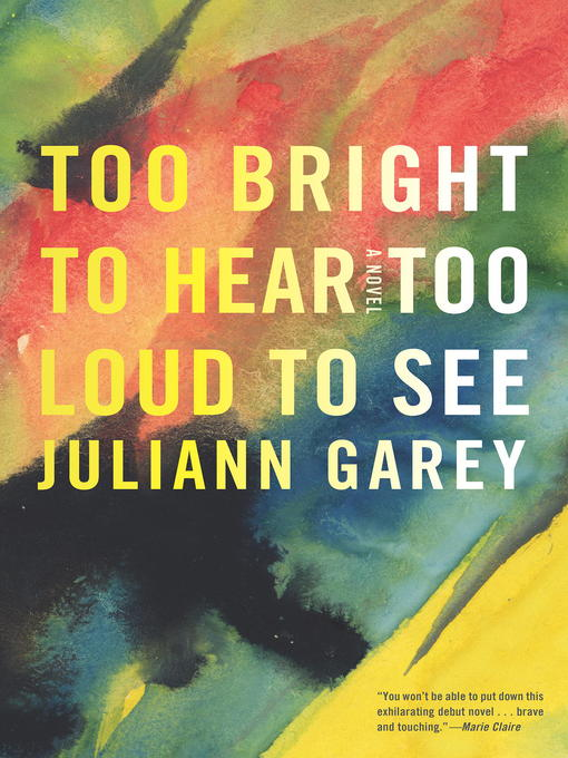 Title details for Too Bright to Hear Too Loud to See by Juliann Garey - Available