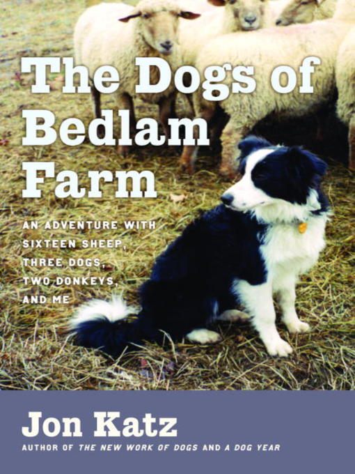 Title details for The Dogs of Bedlam Farm by Jon Katz - Available