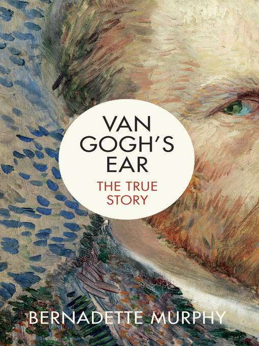 Van Gogh 39 S Ear Toronto Public Library Overdrive