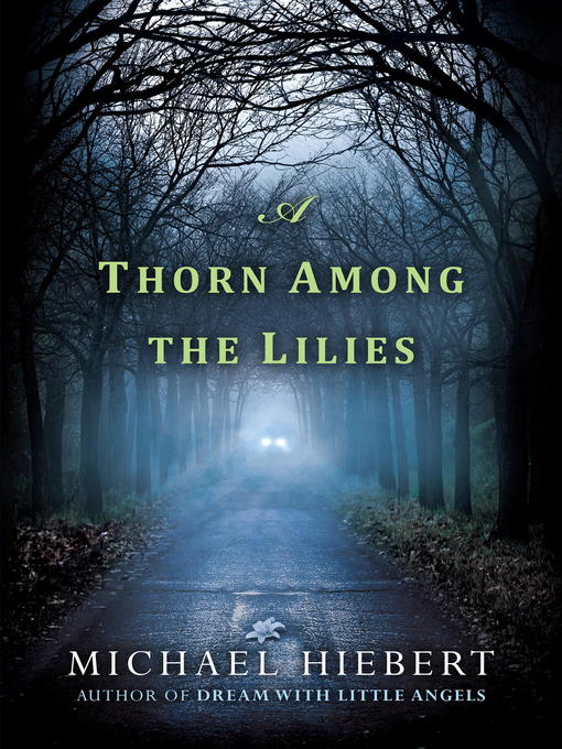 Title details for A Thorn Among the Lilies by Michael Hiebert - Available