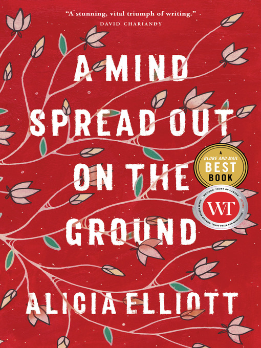 Title details for A Mind Spread Out on the Ground by Alicia Elliott - Wait list