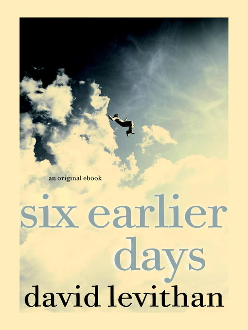 Title details for Six Earlier Days by David Levithan - Available