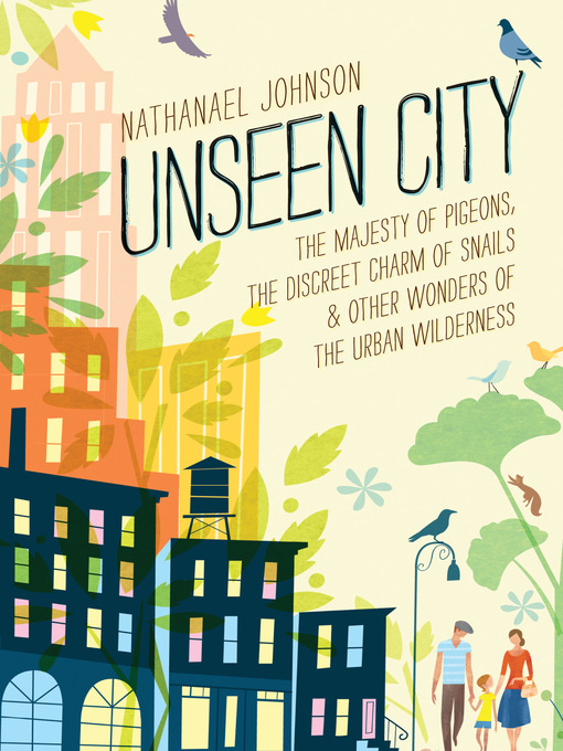 Title details for Unseen City by Nathanael Johnson - Available