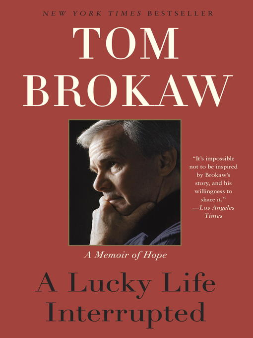 Title details for A Lucky Life Interrupted by Tom Brokaw - Available
