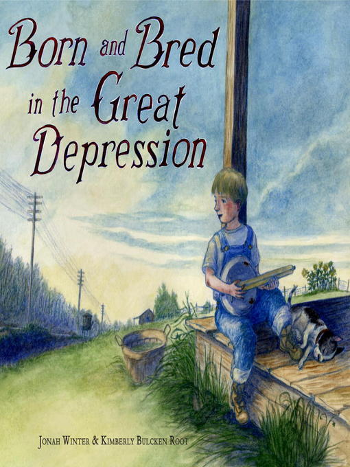 Title details for Born and Bred in the Great Depression by Jonah Winter - Available