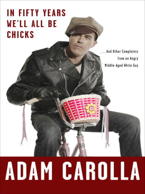 Title details for In Fifty Years We'll All Be Chicks by Adam Carolla - Available