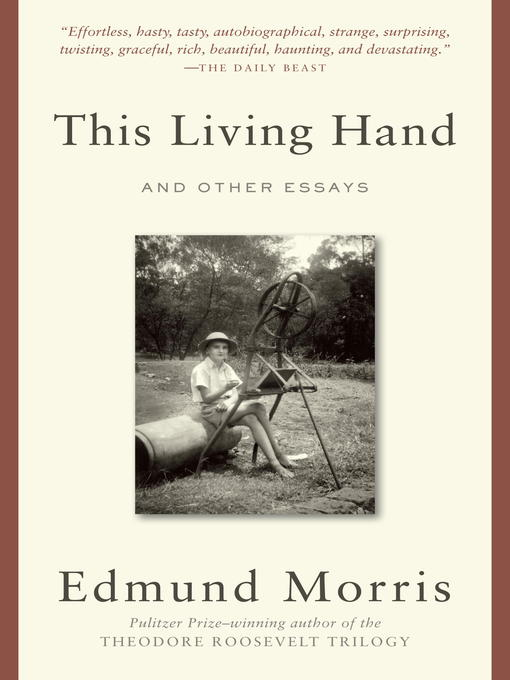 Title details for This Living Hand by Edmund Morris - Available
