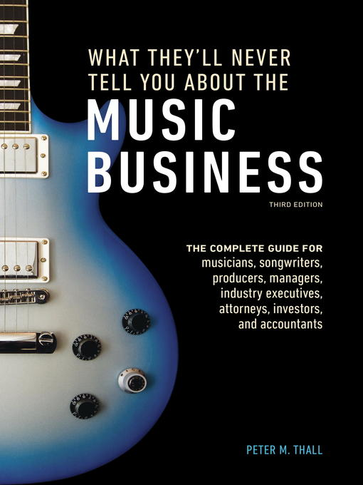 Title details for What They'll Never Tell You About the Music Business by Peter M. Thall - Available