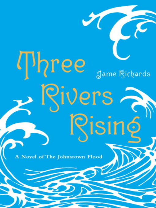 Title details for Three Rivers Rising by Jame Richards - Available