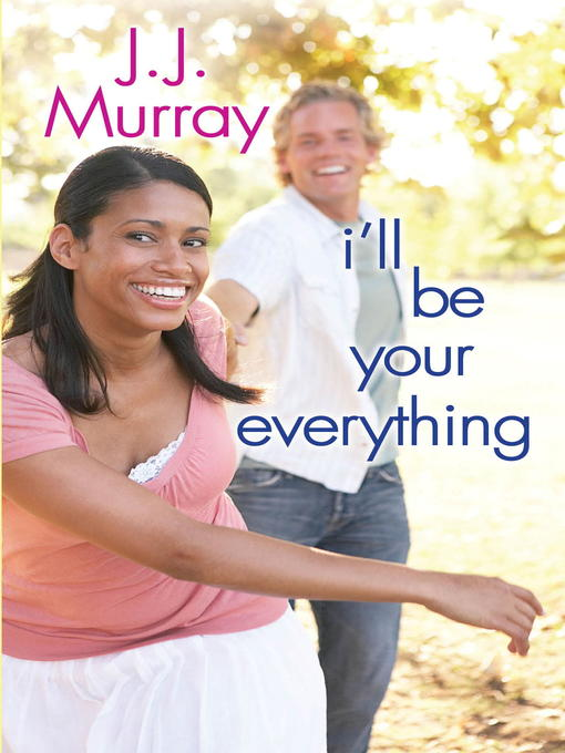 Title details for I'll Be Your Everything by J.J. Murray - Available