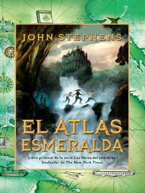Title details for El atlas esmeralda by John Stephens - Available