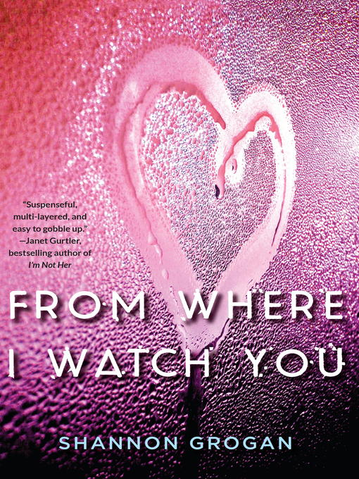 Title details for From Where I Watch You by Shannon Grogan - Available