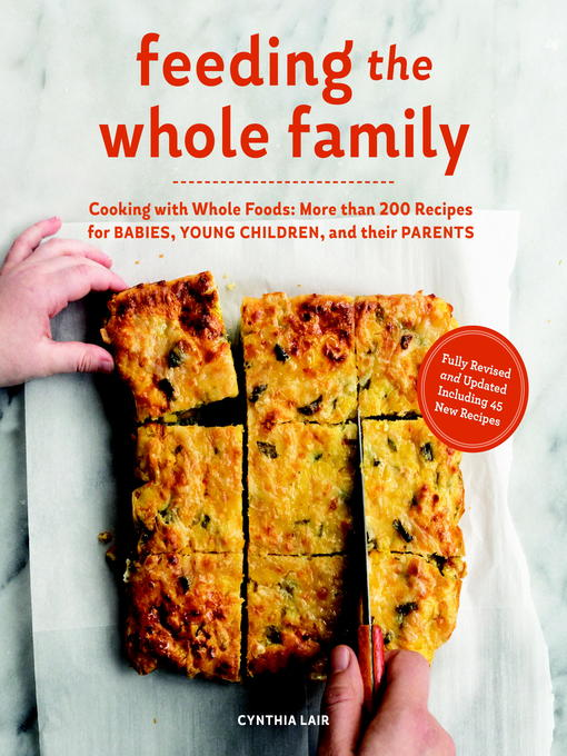 Feeding the Whole Family Cooking with Whole Foods: More Than 200 Recipes for Feeding Babies, Young Children, and Their Parents