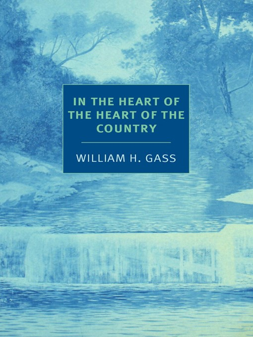 Title details for In the Heart of the Heart of the Country by William H. Gass - Available