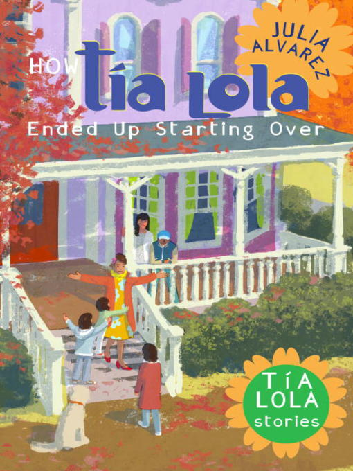 Title details for How Tía Lola Ended Up Starting Over by Julia Alvarez - Available