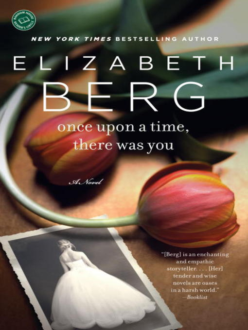 Title details for Once Upon a Time, There Was You by Elizabeth Berg - Available