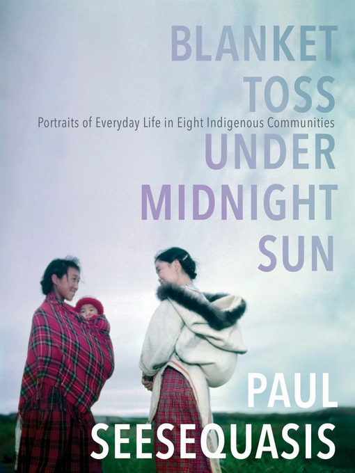 Title details for Blanket Toss Under Midnight Sun by Paul Seesequasis - Available