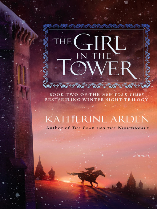 Title details for The Girl in the Tower by Katherine Arden - Wait list