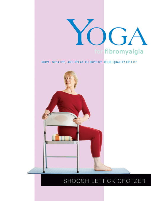 Yoga for Fibromyalgia Move, Breathe, and Relax to Improve Your Quality of Life