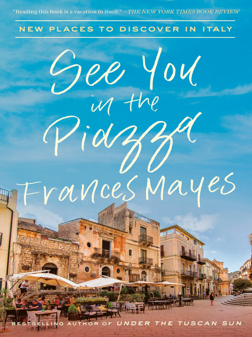Title details for See You in the Piazza by Frances Mayes - Wait list