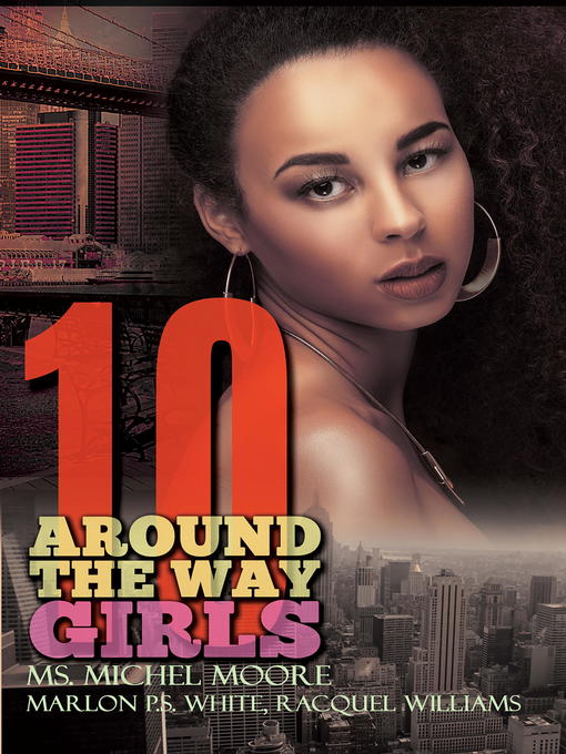 Title details for Around the Way Girls 10 by Ms. Michel Moore - Available