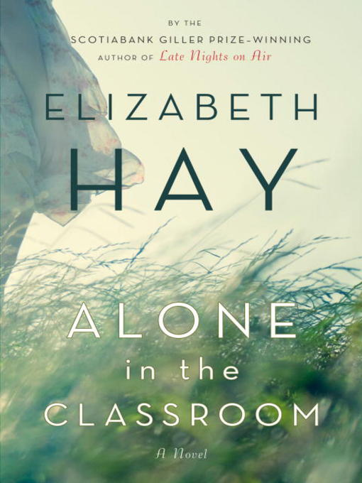 Title details for Alone in the Classroom by Elizabeth Hay - Available