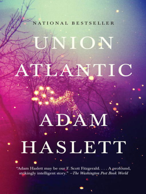 Title details for Union Atlantic by Adam Haslett - Available