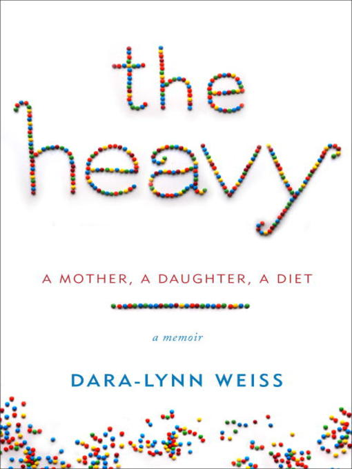 Title details for The Heavy by Dara-Lynn Weiss - Available