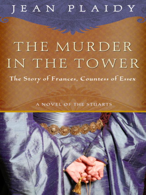 Title details for The Murder in the Tower: The Story of Frances, Countess of Essex by Jean Plaidy - Available