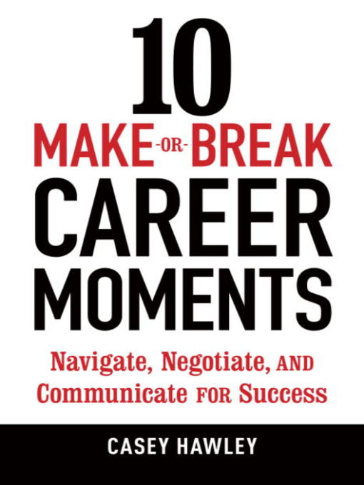 Title details for 10 Make-or-Break Career Moments by Casey Hawley - Available