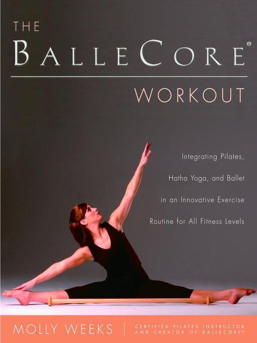 Title details for The BalleCore(r) Workout by Molly Weeks - Available