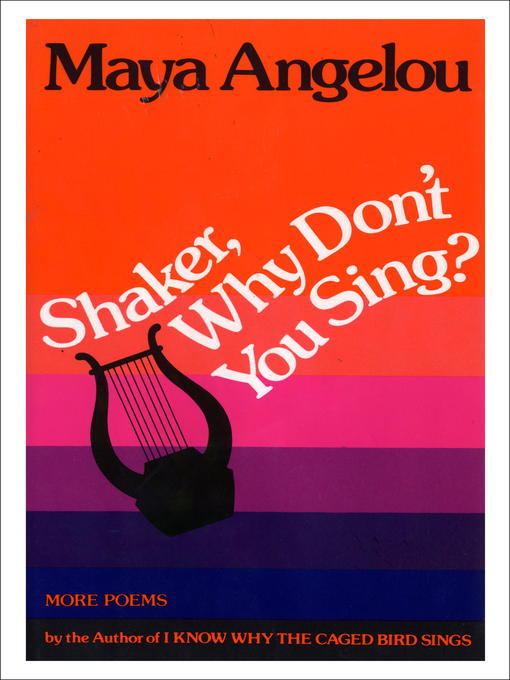 Title details for Shaker, Why Don't You Sing? by Maya Angelou - Wait list