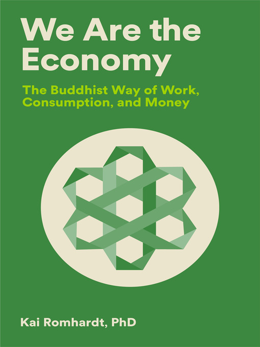 We are the economy [electronic resource] : The buddhist way of work, consumption, and money.