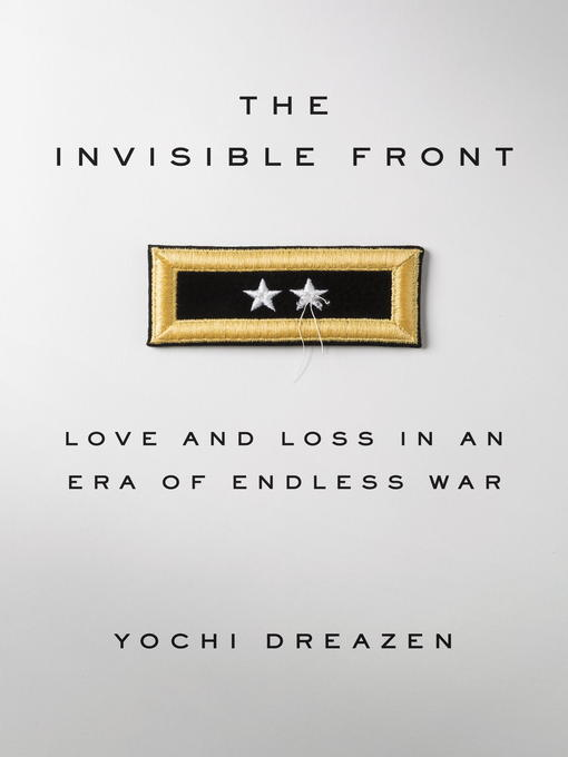 Title details for The Invisible Front by Yochi Dreazen - Available
