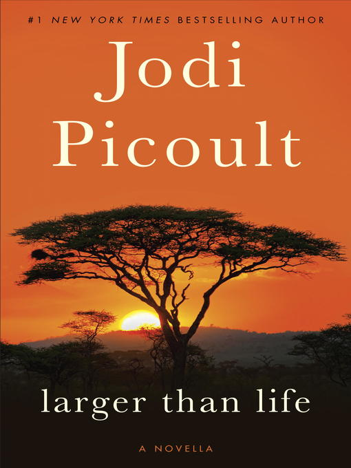 Title details for Larger Than Life by Jodi Picoult - Wait list