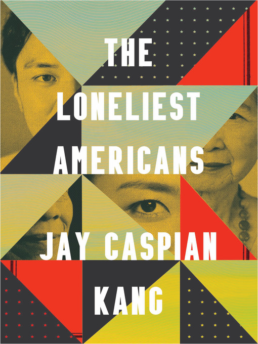 Title details for The Loneliest Americans by Jay Caspian Kang - Available