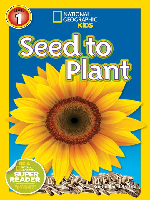 Title details for National Geographic Readers: Seed to Plant by Kristin Baird Rattini - Available