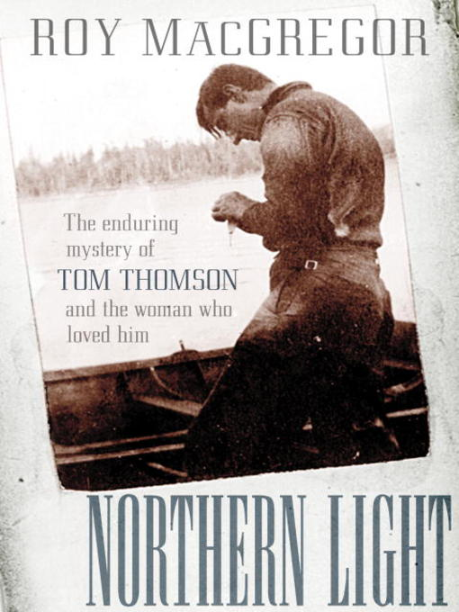 Title details for Northern Light by Roy MacGregor - Available