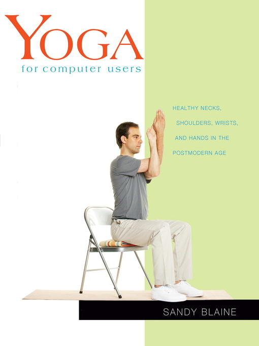 Yoga for Computer Users Healthy Necks, Shoulders, Wrists, and Hands in the Postmodern Age
