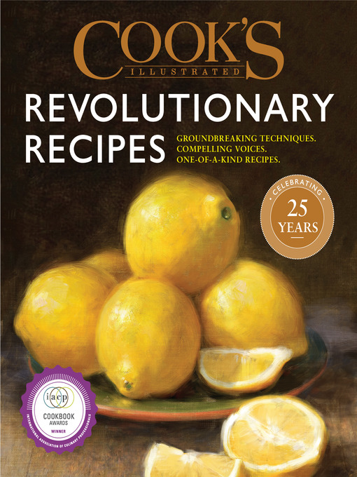 Cook's Illustrated Revolutionary Recipes Groundbreaking techniques. Compelling voices. One-of-a-kind recipes